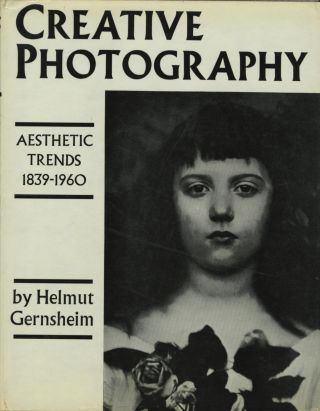 CREATIVE PHOTOGRAPHY: AESTHETIC TRENDS, 1839-1960. Helmut Gernsheim