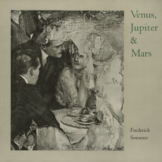 VENUS, JUPITER & MARS: THE PHOTOGRAPHS OF FREDERICK SOMMER.; Edited by John Weiss. Frederick Sommer.