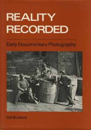 REALITY RECORDED: EARLY DOCUMENTARY PHOTOGRAPHY. DOCUMENTARY, Gail Buckland