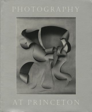 PHOTOGRAPHY AT PRINCETON:; Celebrating Twenty-Five Years of Collecting and Teaching the History...