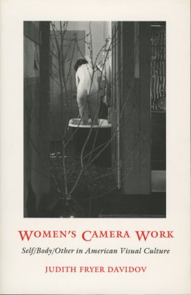WOMEN'S CAMERA WORK:; SELF/BODY/OTHER IN AMERICAN VISUAL CULTURE. Judith Fryer Davidov