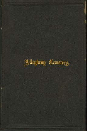 ALLEGHENY CEMETERY:; HISTORICAL ACCOUNT OF INCIDENTS AND EVENTS CONNECTED WITH ITS ESTABLISHMENT....