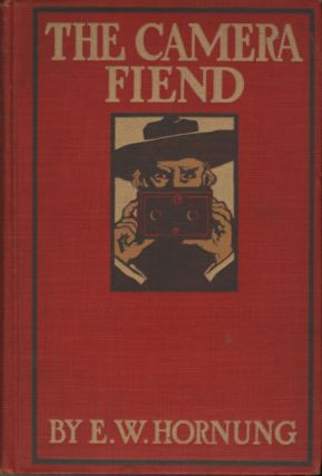 THE CAMERA FIEND. E. W. Hornung, Ernest, William.