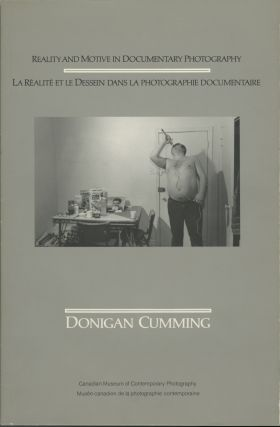 REALITY AND MOTIVE IN DOCUMENTARY PHOTOGRAPHY / LA RÉALITÉ ET LE DESSEIN DANS LA PHOTOGRAPHIE DOCUMENTAIRE. Donigan Cumming.