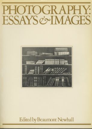 PHOTOGRAPHY: ESSAYS & IMAGES. ILLUSTRATED READINGS IN THE HISTORY OF PHOTOGRAPHY. Beaumont Newhall.
