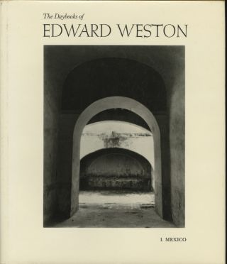 THE DAYBOOKS OF EDWARD WESTON: VOLUME I. MEXICO [with] VOLUME II. CALIFORNIA. WESTON, Nancy...