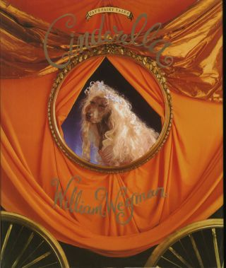 CINDERELLA: FAY'S FAIRY TALES.; With Carole Lismaric and Marvin Keiferman. William Wegman