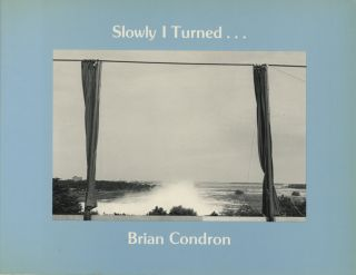 SLOWLY I TURNED...; Introduction by Lilly Koltun. Brian Condron.