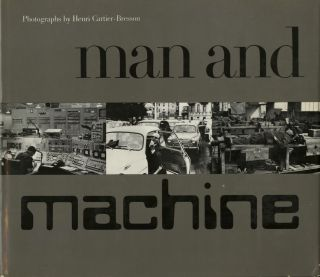 MAN AND MACHINE. Henri Cartier-Bresson