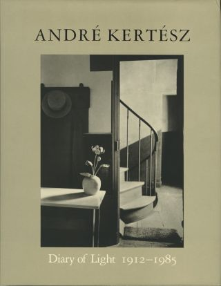 ANDRÉ KERTÉSZ: DIARY OF LIGHT, 1912-1985.; Foreword by Cornell Capa. Essay by Hal Hinson....