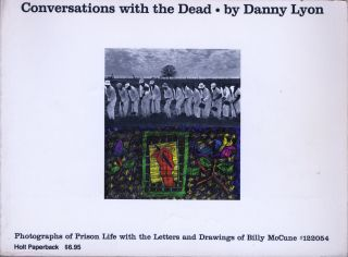 CONVERSATIONS WITH THE DEAD:; PHOTOGRAPHS OF PRISON LIFE WITH THE LETTERS AND DRAWINGS OF BILLY MCCUNE #122054. Danny Lyon.