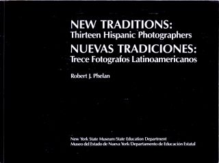 NEW TRADITIONS: THIRTEEN HISPANIC PHOTOGRAPHERS.; With an essay by Ricardo Pau-Llosa. Robert J. Phelan.