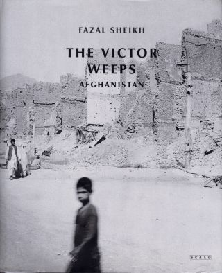 THE VICTOR WEEPS: AFGHANISTAN. Fazal Sheikh.