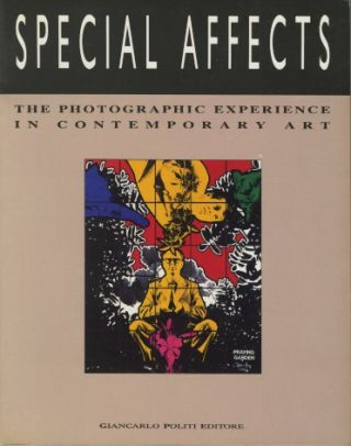 SPECIAL AFFECTS: THE PHOTOGRAPHIC EXPERIENCE IN CONTEMPORARY ART. ANTHOLOGY, Gregorio Magnani,...