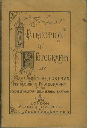 INSTRUCTION IN PHOTOGRAPHY. William Abney, Sir William de W. Abney.