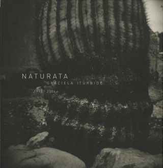 NATURATA. 1996>2004; Introduction by Fabio Morábito. Graciela Iturbide