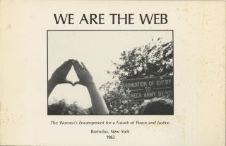 WE ARE THE WEB:; THE WOMEN'S ENCAMPMENT FOR A FUTURE PEACE AND JUSTICE, ROMULUS, NEW YORK, 1983....