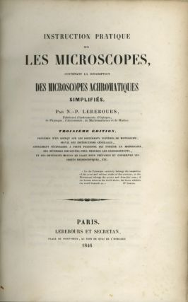 INSTRUCTION PRATIQUE SUR LES MICROSCOPES, CONTENANT LA DESCRIPTION DES MICROSCOPES ACHROMATIQUES...