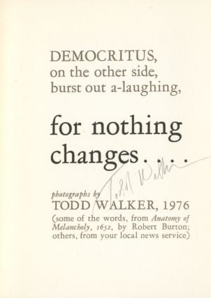 FOR NOTHING CHANGES... : DEMOCRITUS, ON THE OTHER SIDE, BURST OUT A-LAUGHING. Todd Walker