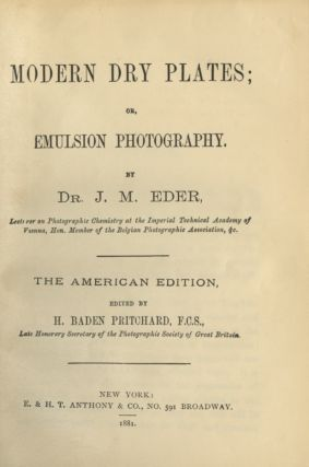 MODERN DRY PLATES; OR, EMULSION PHOTOGRAPHY.; The American Edition, Edited by H. Baden Pritchard, F.C.S.