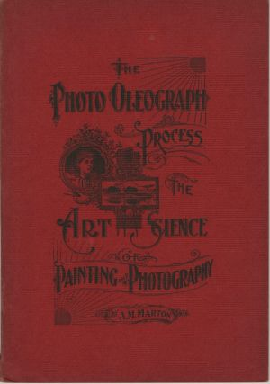 THE PHOTO-OLEOGRAPH PROCESS:; A COMBINATION OF PAINTING AND PHOTOGRAPHY. IN TWO PARTS AND...
