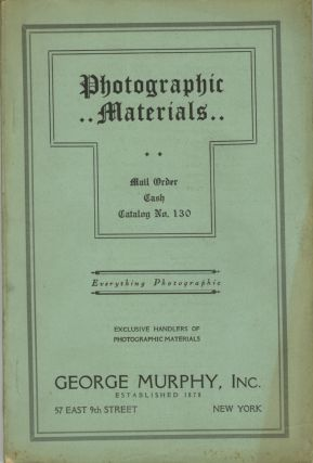 PHOTOGRAPHIC MATERIALS: MAIL ORDER, CASH, CATALOGUE: NO. 130.; [cover title]. Inc George Murphy