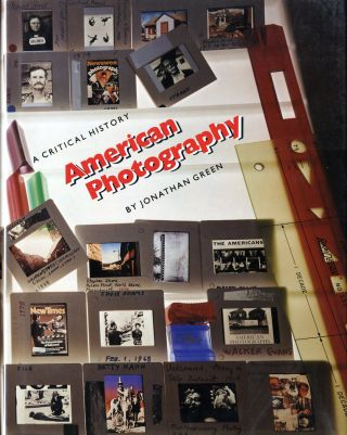 AMERICAN PHOTOGRAPHY: A CRITICAL HISTORY 1945 TO THE PRESENT. Jonathan Green