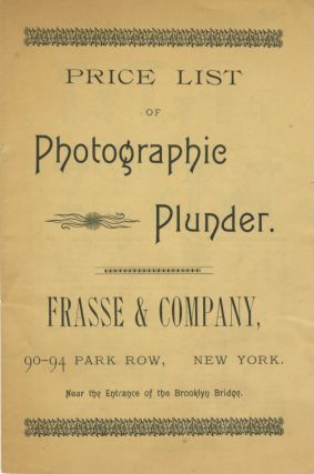 PRICE LIST OF PHOTOGRAPHIC PLUNDER. FRASSE & COMPANY, 90-94 PARK ROW, NEW YORK. Frasse, Company